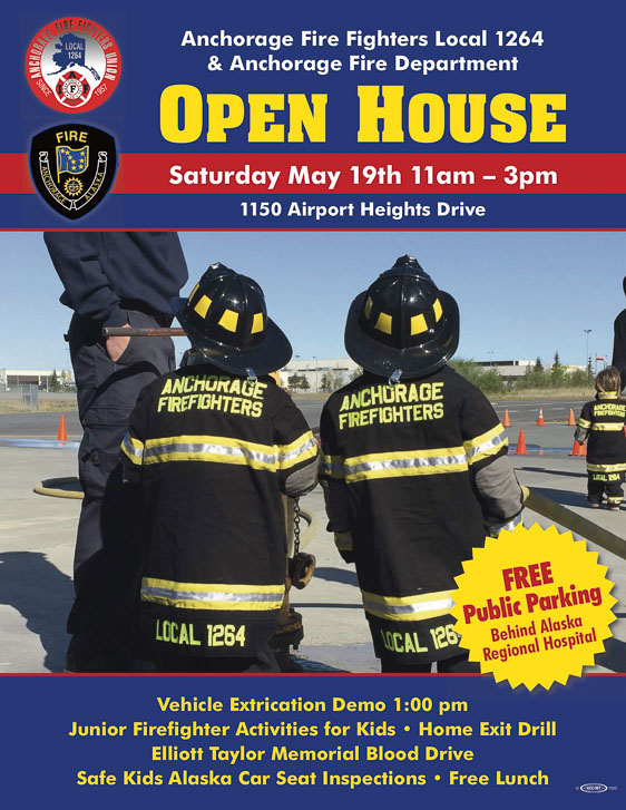 OPEN HOUSE – Anchorage Fire Fighters Local 1264 and Anchorage Fire Department 11 a.m.-3p.m. Saturday, May 19, at 1150 Airport Heights Drive. Vehicle Extrication Demo 1 p.m. Junior Firefighter Activities for Kids. Home Exit Drill. Elliott Taylor Memorial Blood Drive. Safe Kids Alaska Car Seat Inspections. Free Lunch. Free Public Parking behind Alaska Regional Hospital.